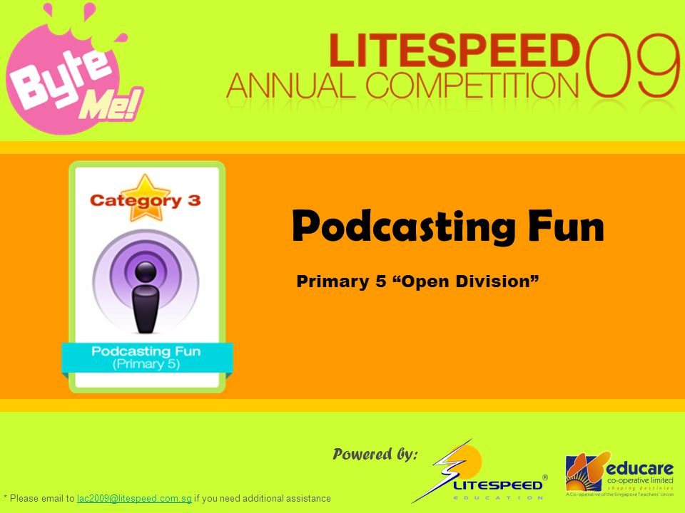 Podcasting Fun Powered by: Primary 5 Open Division * Please email to lac2009@litespeed.com.sg if you need additional assistancelac2009@litespeed.com.sg