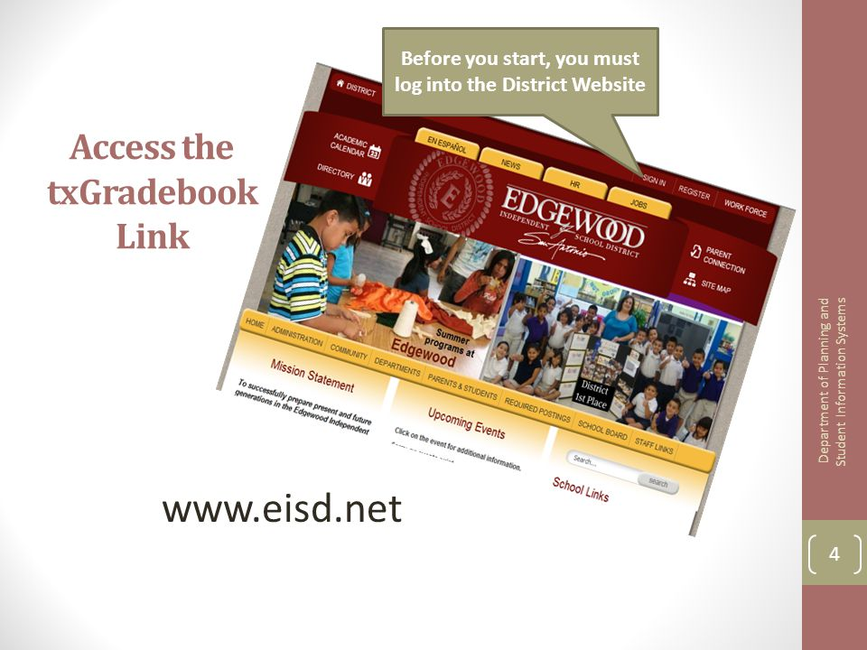 Access the txGradebook Link www.eisd.net Before you start, you must log into the District Website 4 Department of Planning and Student Information Sys