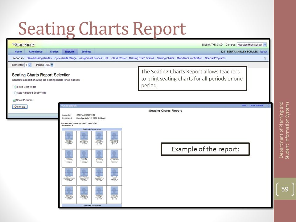 Seating Charts Report The Seating Charts Report allows teachers to print seating charts for all periods or one period. 59 Department of Planning and S