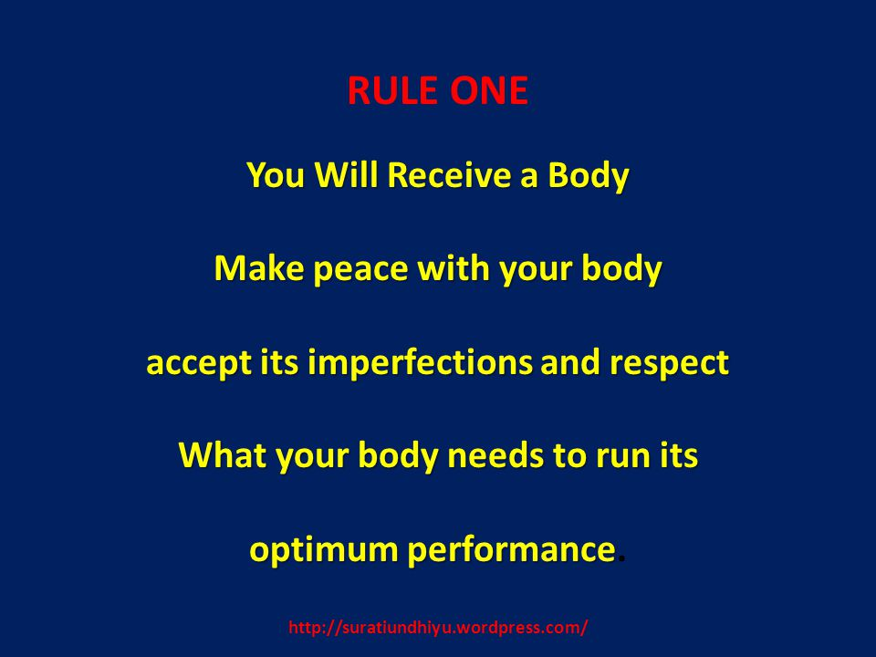 http://suratiundhiyu.wordpress.com/ RULE ONE You Will Receive a Body Make peace with your body accept its imperfections and respect What your body needs to run its optimum performance optimum performance.