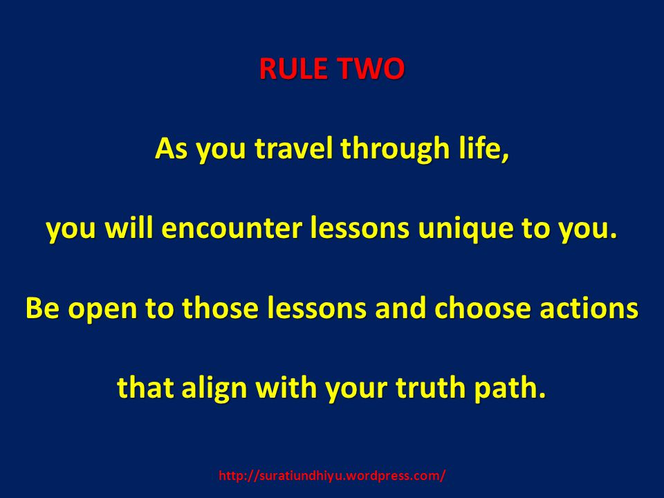 http://suratiundhiyu.wordpress.com/ RULE TWO As you travel through life, you will encounter lessons unique to you. Be open to those lessons and choose