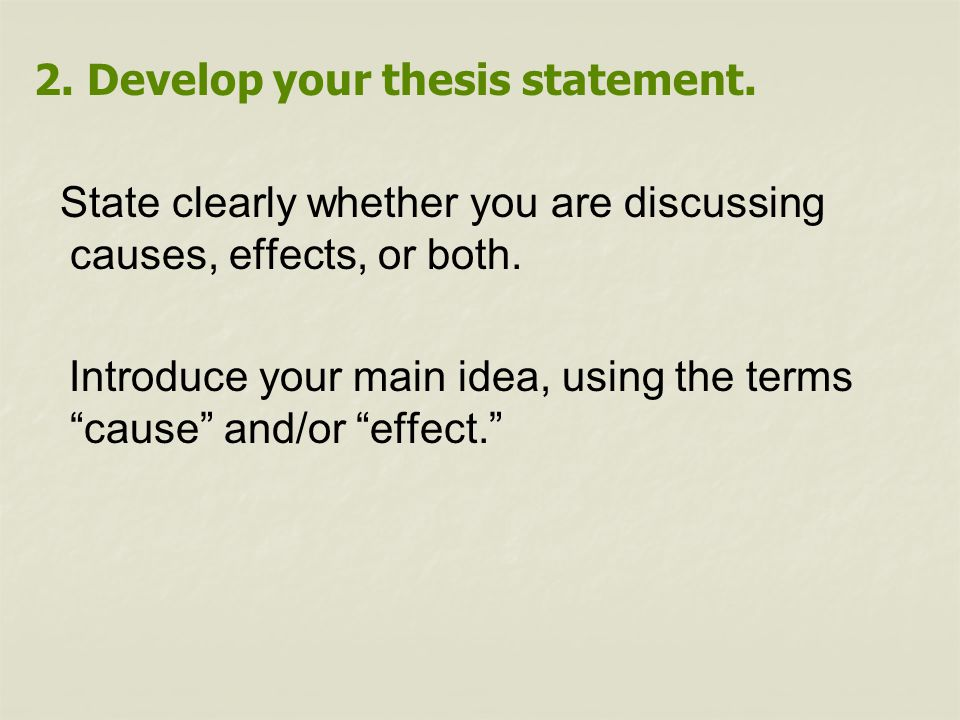 When writing a cause and effect essay: 1. Distinguish between cause and effect. To determine causes, ask,