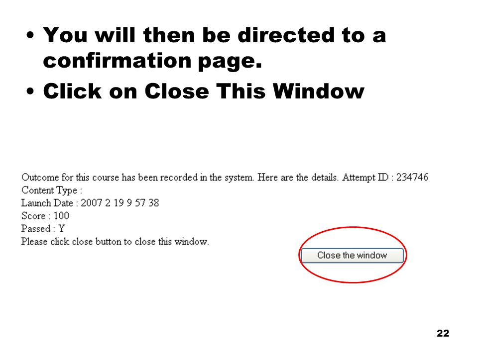 22 You will then be directed to a confirmation page. Click on Close This Window