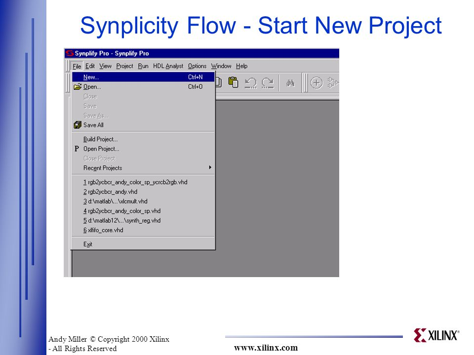www.xilinx.com Synplicity Flow - Start New Project Andy Miller © Copyright 2000 Xilinx - All Rights Reserved