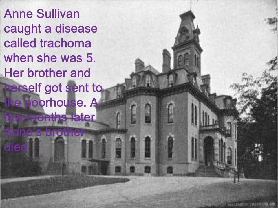 Anne Sullivan caught a disease called trachoma when she was 5.