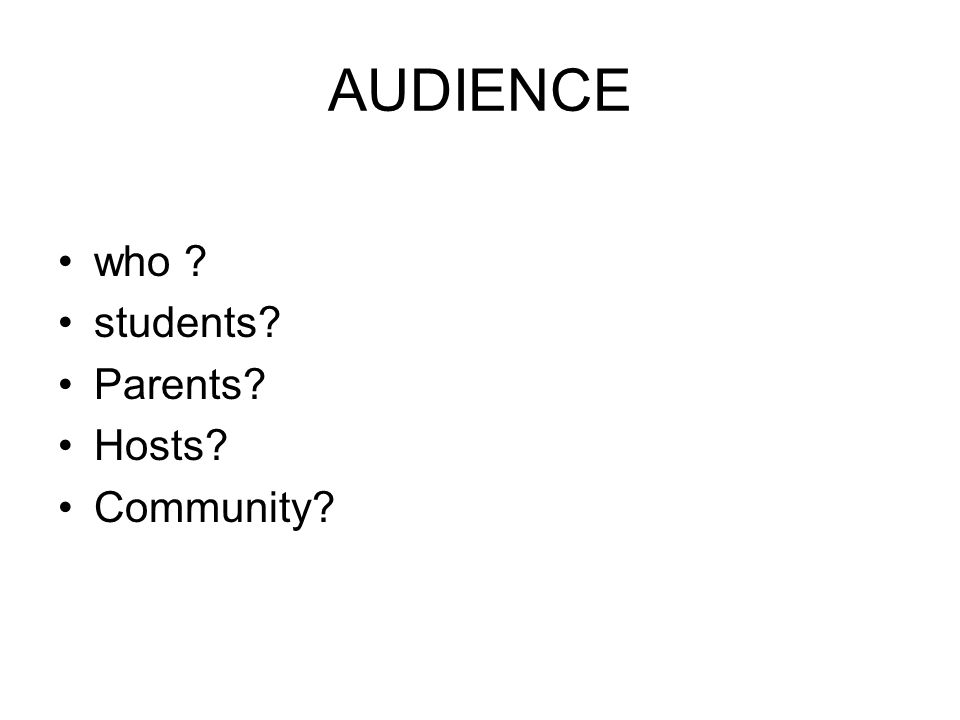 AUDIENCE who students Parents Hosts Community