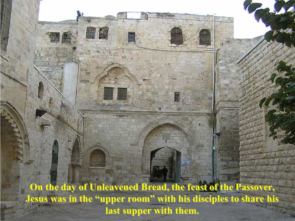 On the day of Unleavened Bread, the feast of the Passover, Jesus was in the upper room with his disciples to share his last supper with them.