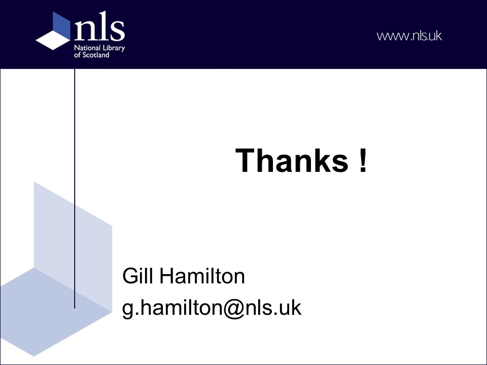 Thanks ! Gill Hamilton g.hamilton@nls.uk