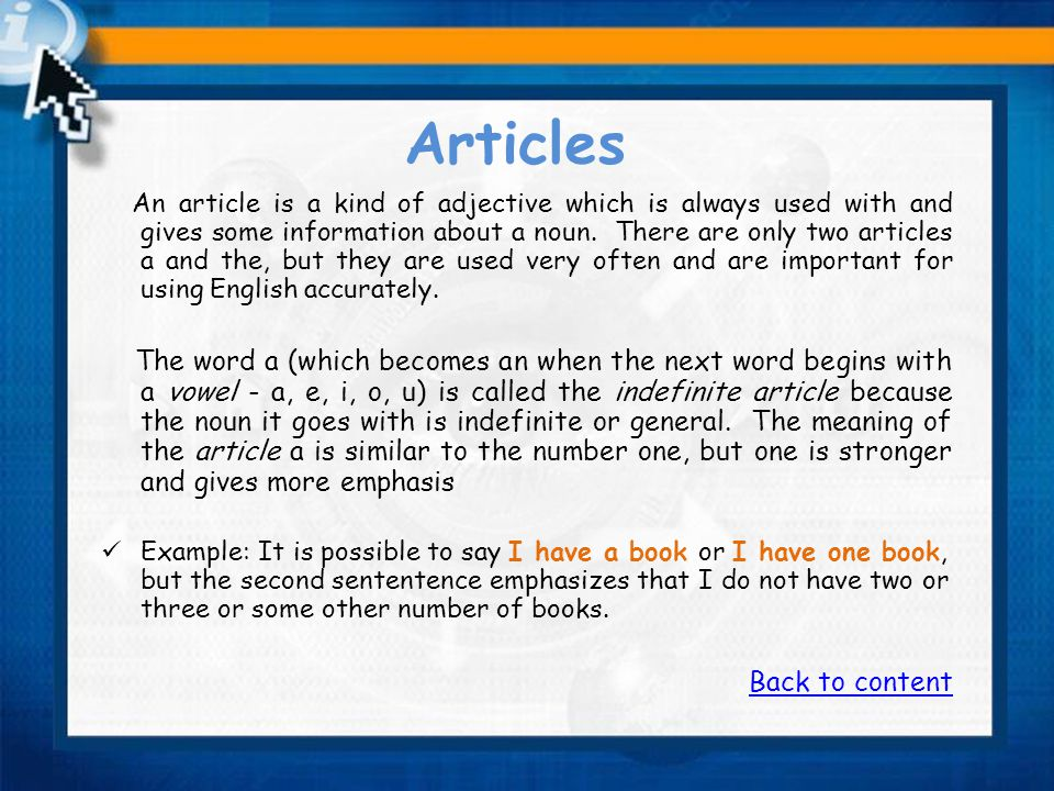 Articles An article is a kind of adjective which is always used with and gives some information about a noun.