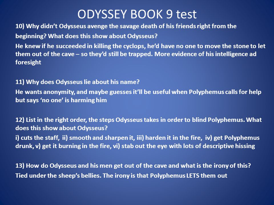 ODYSSEY BOOK 9 test 10) Why didn't Odysseus avenge the savage death of his friends right from the beginning.