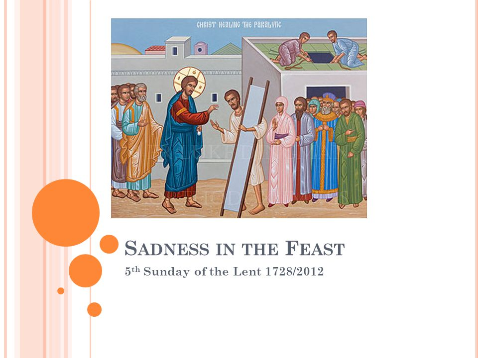 S ADNESS IN THE F EAST 5 th Sunday of the Lent 1728/2012