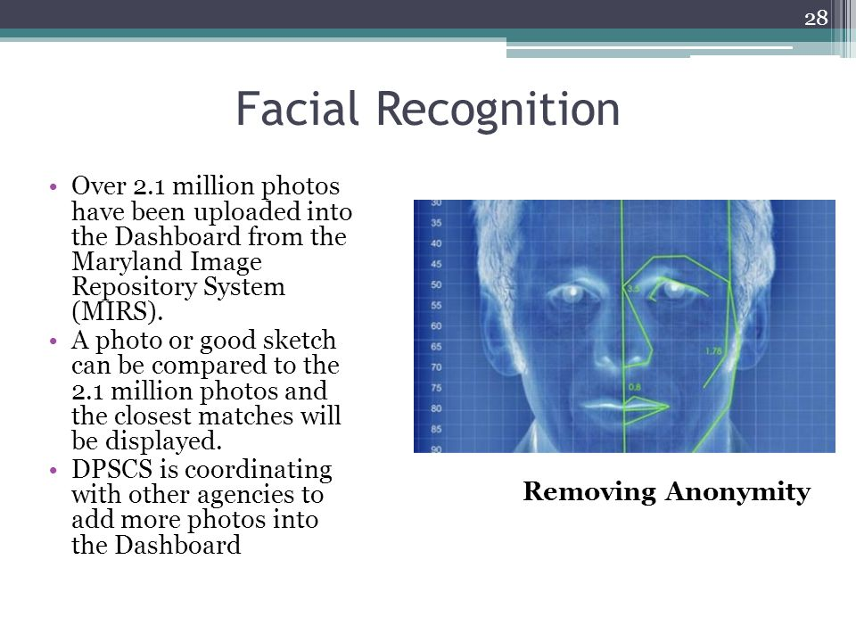 Facial Recognition Over 2.1 million photos have been uploaded into the Dashboard from the Maryland Image Repository System (MIRS). A photo or good ske