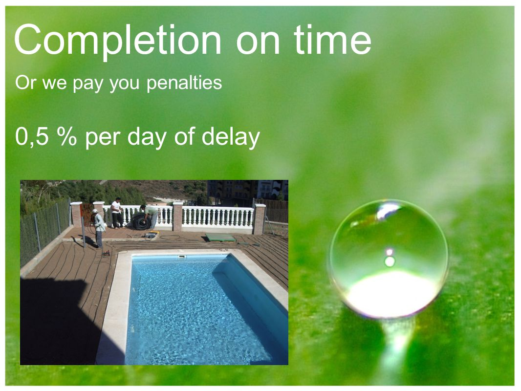 Completion on time Or we pay you penalties 0,5 % per day of delay