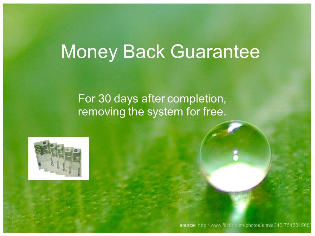 Money Back Guarantee For 30 days after completion, removing the system for free.