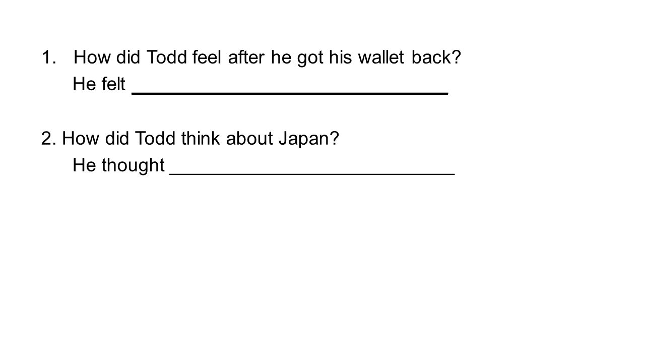 1.How did Todd feel after he got his wallet back. He felt ______________________________ 2.