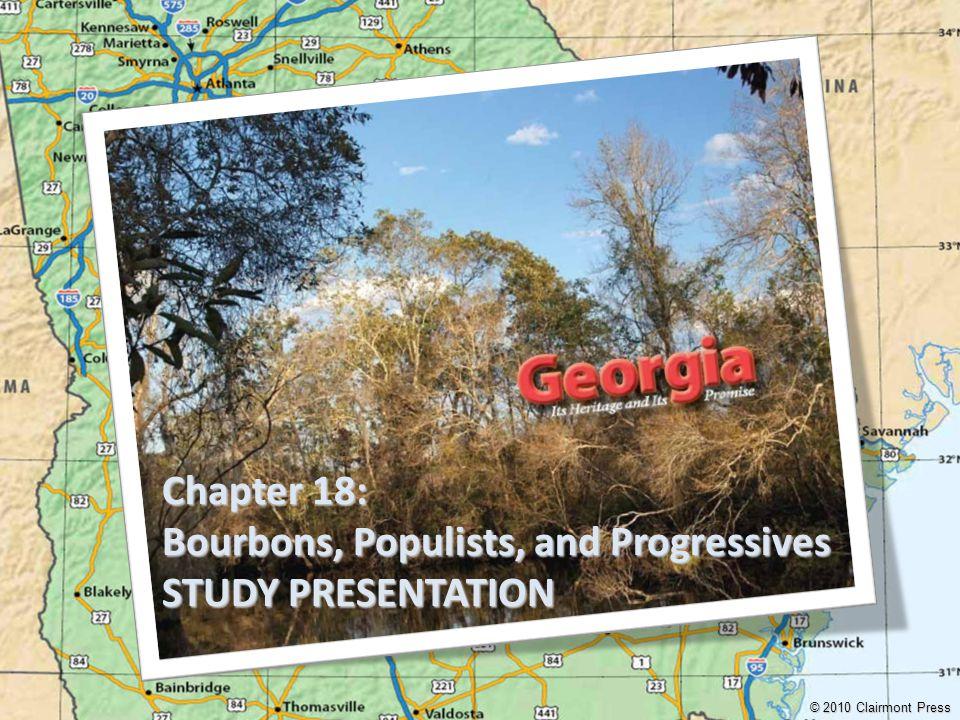 Chapter 18: Bourbons, Populists, and Progressives STUDY PRESENTATION © 2010 Clairmont Press