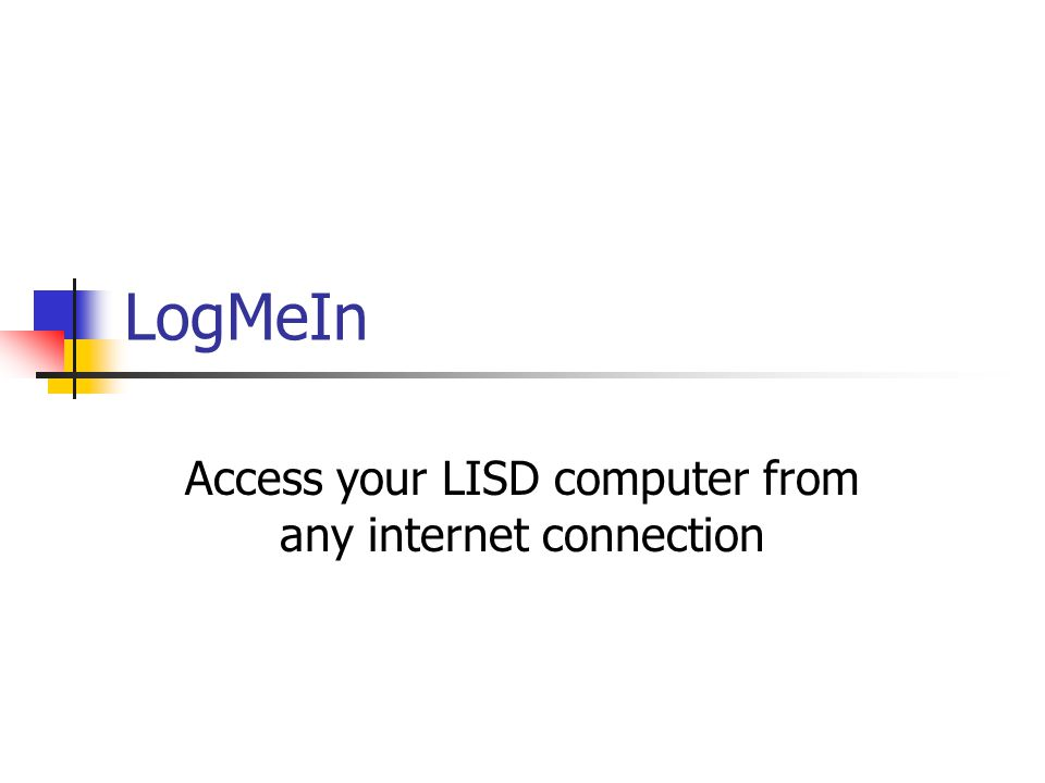 Important!- we are using LogMeIn Free Do not attempt to call LogMeIn for tech support Do not upgrade your software to LogMeIn Pro If you have problems or questions, then please enter an LISD workorder