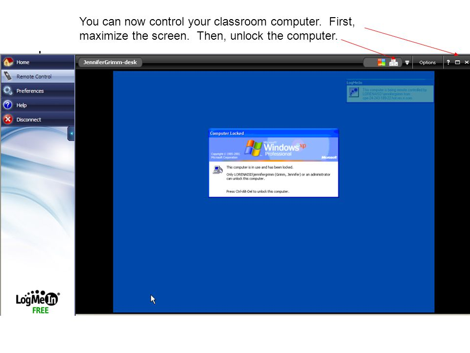 You can now control your classroom computer. First, maximize the screen. Then, unlock the computer.