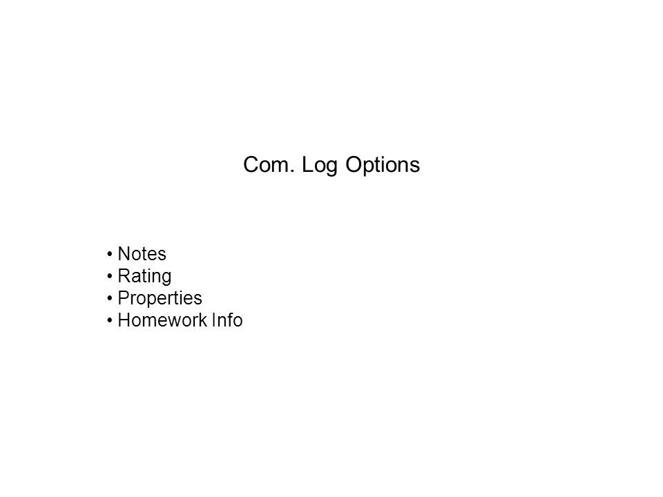 Com. Log Options Notes Rating Properties Homework Info