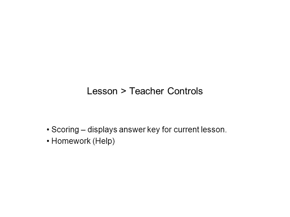 Lesson > Teacher Controls Scoring – displays answer key for current lesson. Homework (Help)