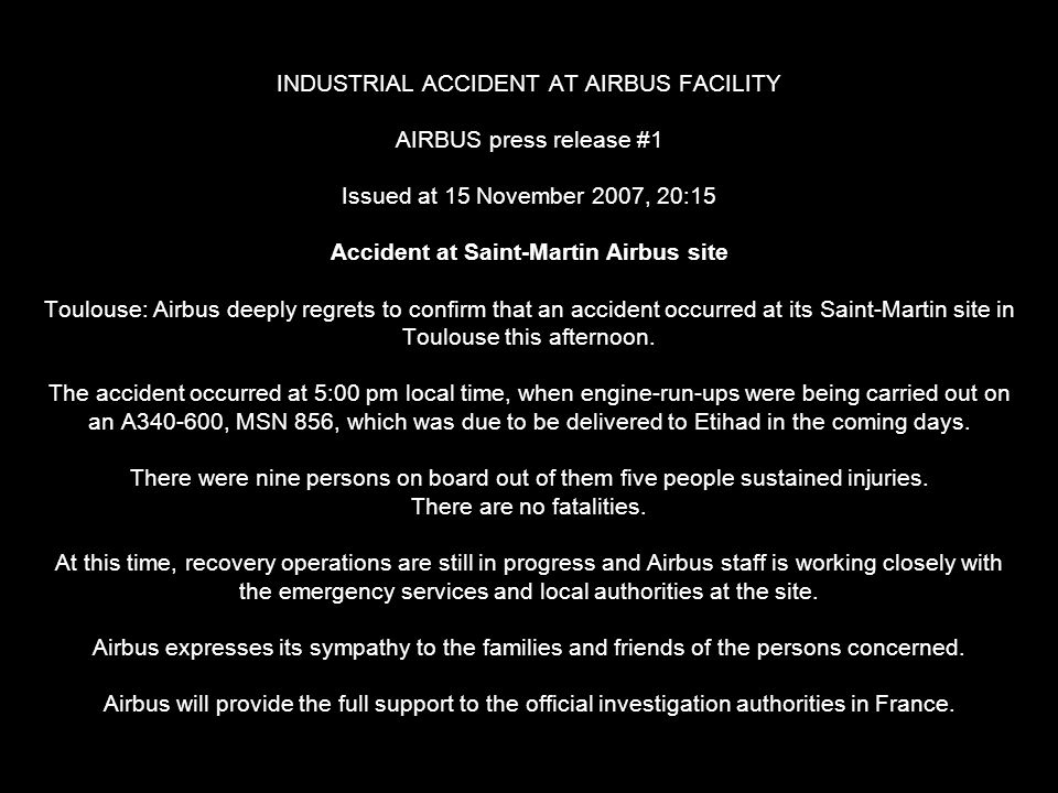 INDUSTRIAL ACCIDENT AT AIRBUS FACILITY AIRBUS press release #1 Issued at 15 November 2007, 20:15 Accident at Saint-Martin Airbus site Toulouse: Airbus