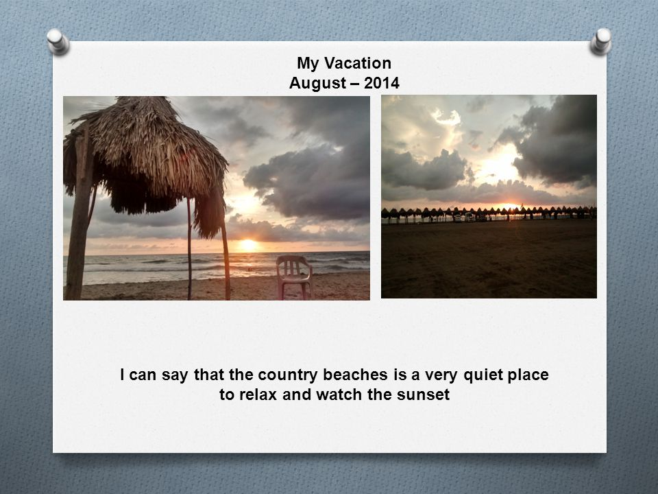 My Vacation August – 2014 I can say that the country beaches is a very quiet place to relax and watch the sunset