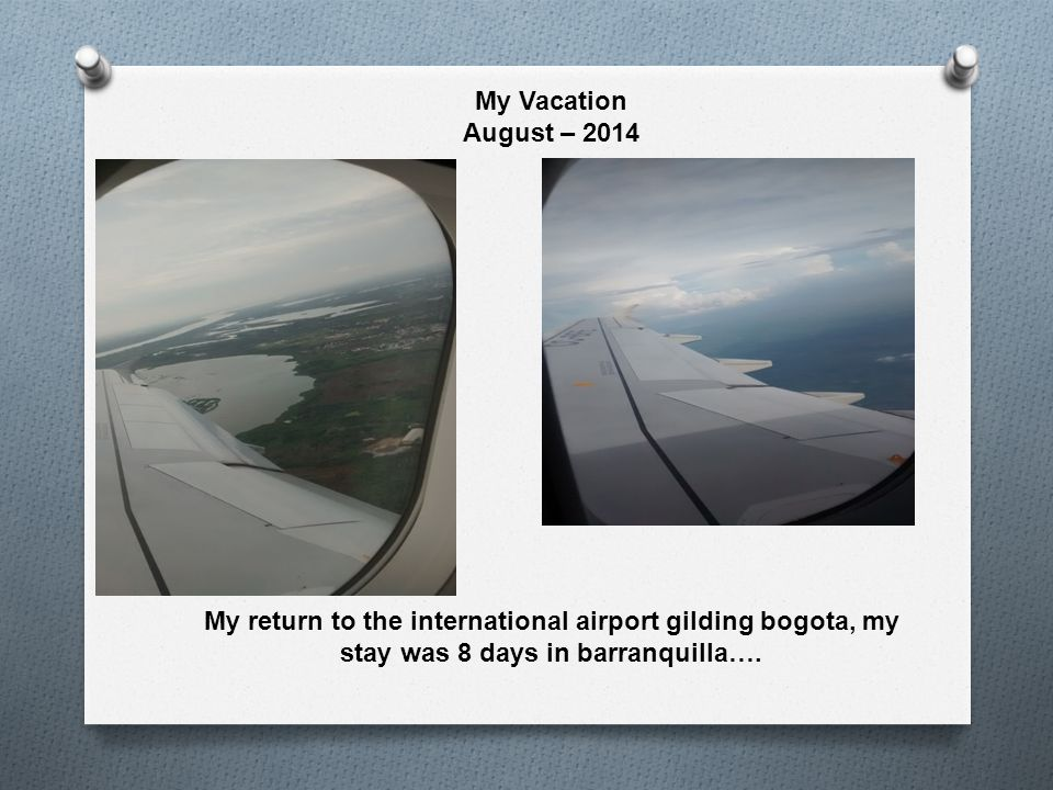 My Vacation August – 2014 My return to the international airport gilding bogota, my stay was 8 days in barranquilla….
