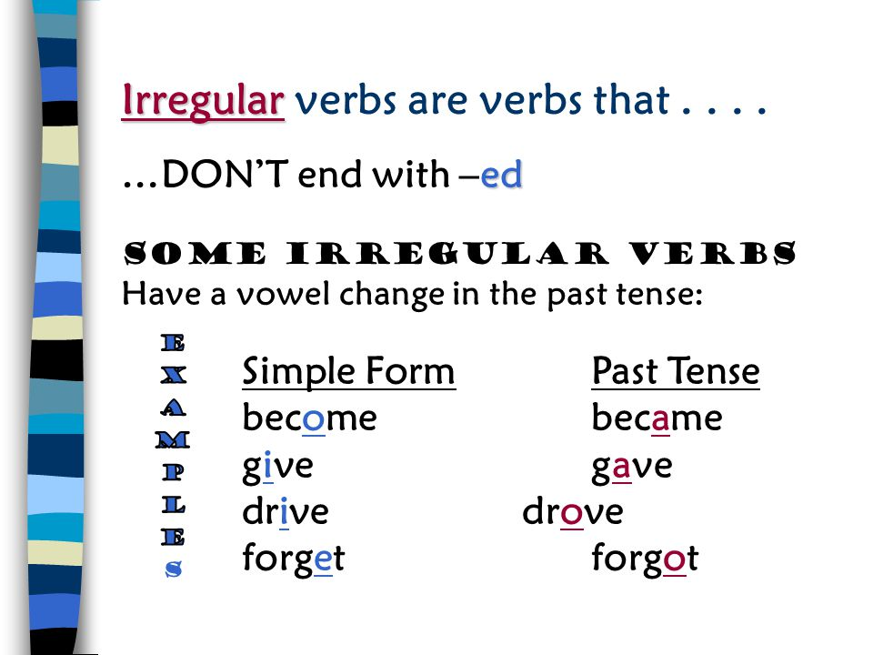Regular Regular verbs are verbs that …. Simple FormPast Tense Walk Study Cry Live ed …end with –ed