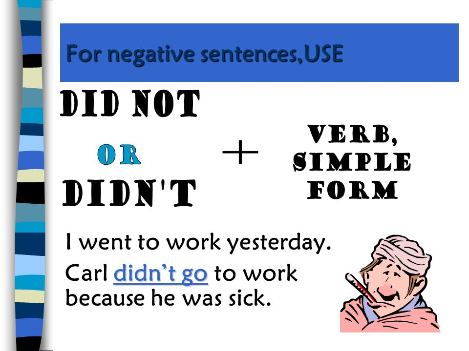 irregular For irregular verbs, use the correct past tense form in positive sentences. Last week, I ___________ you a letter. The students ____________