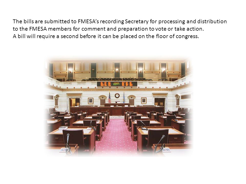 The bills are submitted to FMESA's recording Secretary for processing and distribution to the FMESA members for comment and preparation to vote or tak