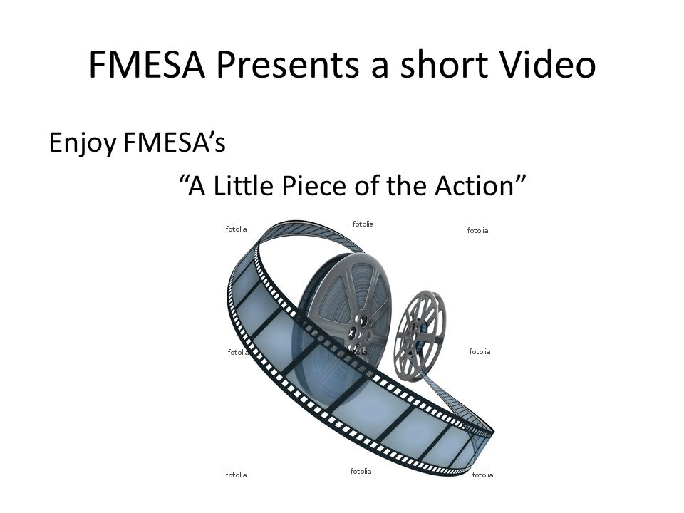"FMESA Presents a short Video Enjoy FMESA's ""A Little Piece of the Action"""