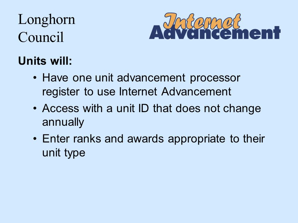 Longhorn Council Advancement Reports Units set their own schedule for submitting advancement reports The Longhorn Council recommends submitting the report once per month, before the month end The unit must submit one final report prior to December 31 st of each year.