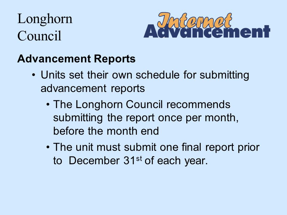 Longhorn Council How The Longhorn Council is Affected Longhorn Council advancement procedures that guide units will remain the same Unit statistics are updated by submittals and will display on Longhorn Council reports Current unit roster will be online