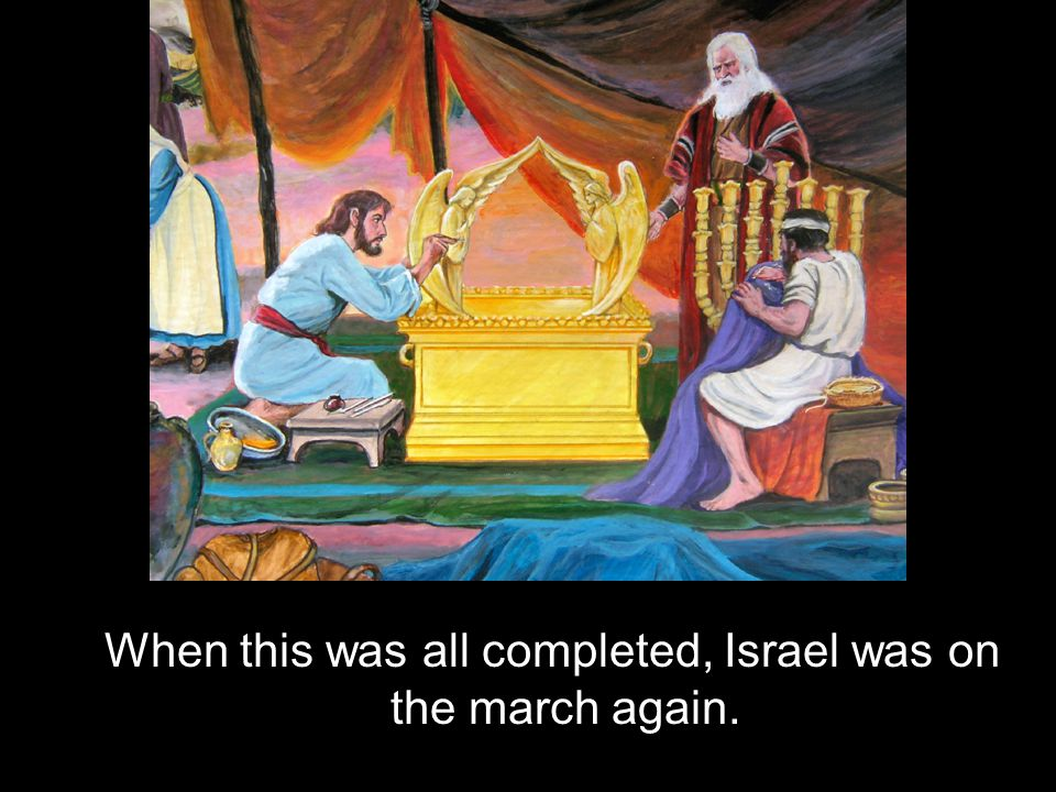 When this was all completed, Israel was on the march again.