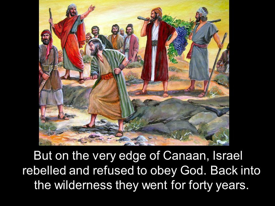 But on the very edge of Canaan, Israel rebelled and refused to obey God.