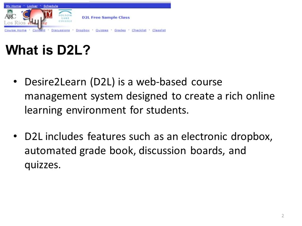 Desire2Learn (D2L) is a web-based course management system designed to create a rich online learning environment for students.