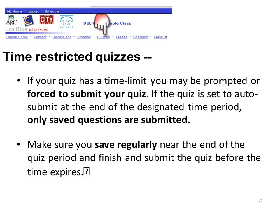 Time restricted quizzes -- If your quiz has a time-limit you may be prompted or forced to submit your quiz.