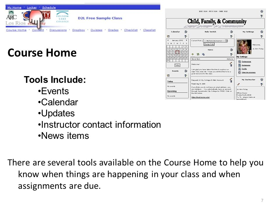 Course Home There are several tools available on the Course Home to help you know when things are happening in your class and when assignments are due.