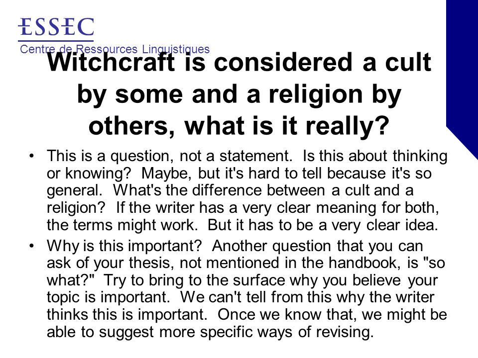 Centre de Ressources Linguistiques Witchcraft is considered a cult by some and a religion by others, what is it really.