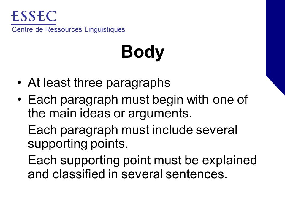 Centre de Ressources Linguistiques Body At least three paragraphs Each paragraph must begin with one of the main ideas or arguments.