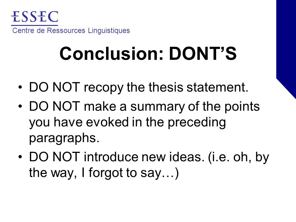 Centre de Ressources Linguistiques Conclusion: DONT'S DO NOT recopy the thesis statement.