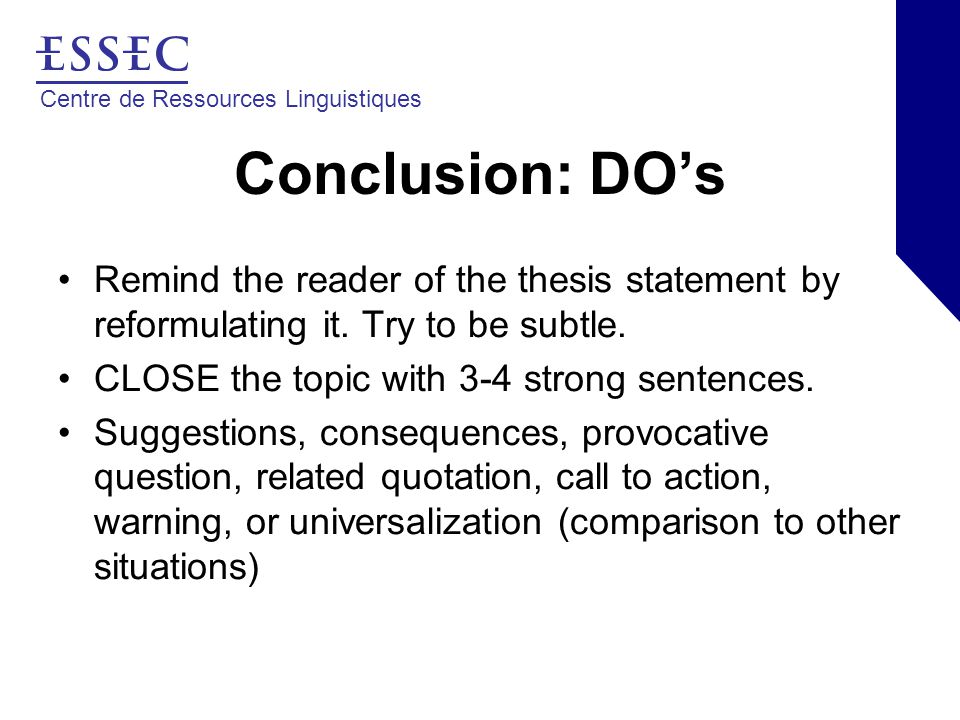 Centre de Ressources Linguistiques Conclusion: DO's Remind the reader of the thesis statement by reformulating it.