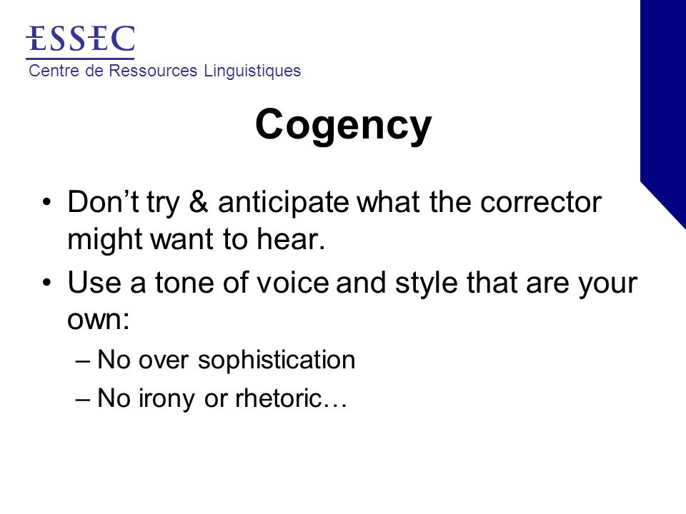 Centre de Ressources Linguistiques Cogency Don't try & anticipate what the corrector might want to hear.