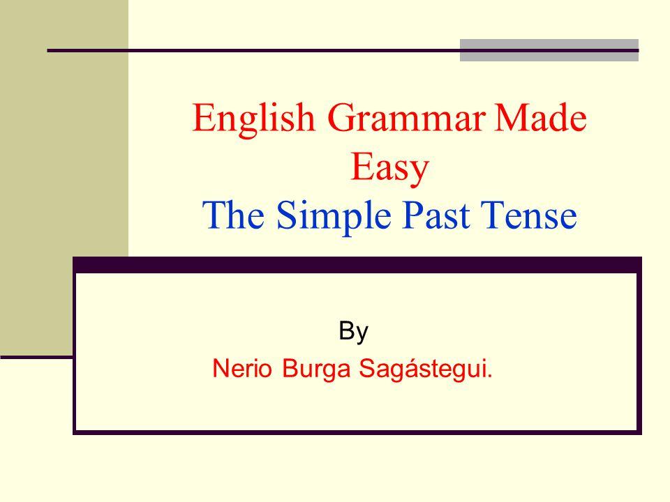 English Grammar Made Easy The Simple Past Tense By Nerio Burga Sagástegui.