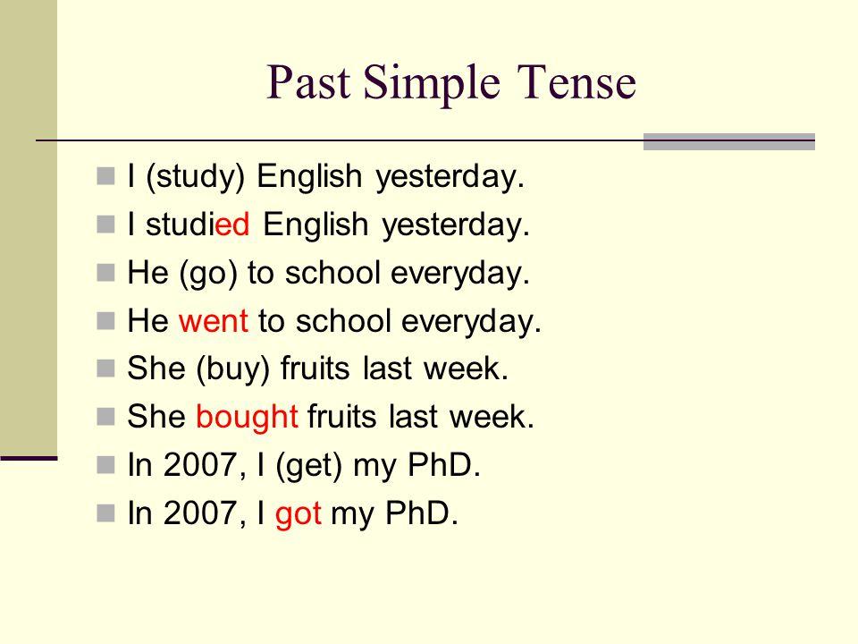 Past Simple Tense I (study) English yesterday.I studied English yesterday.