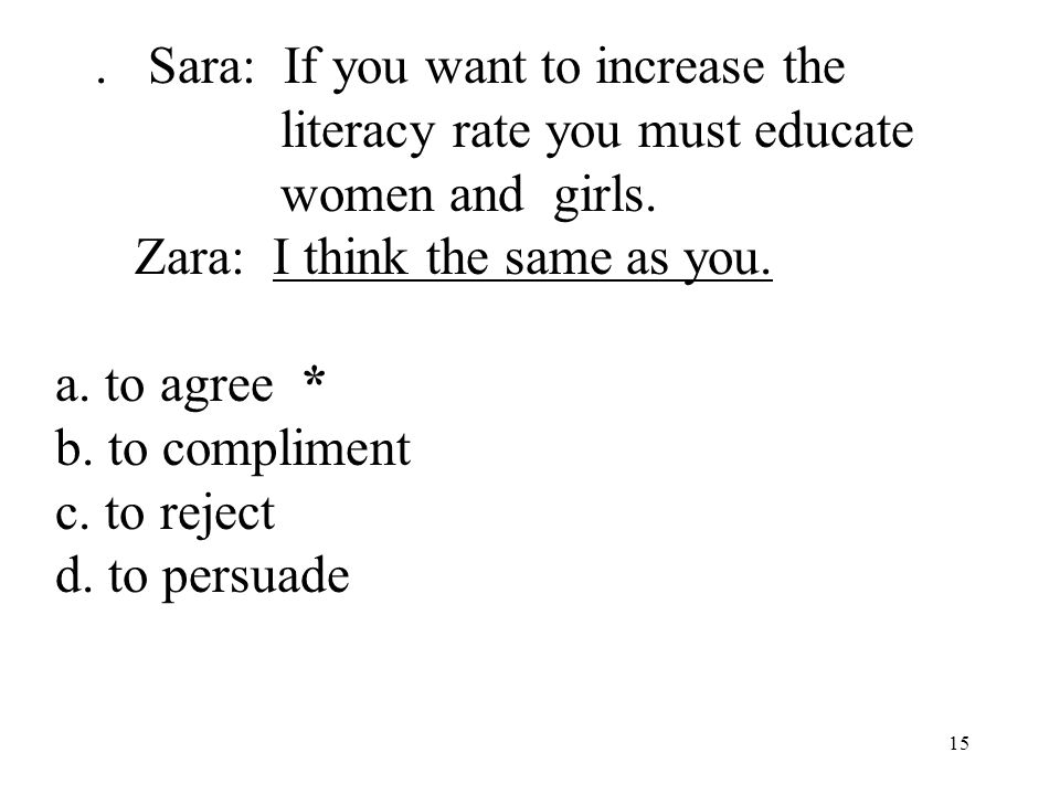 15 7. Sara: If you want to increase the literacy rate you must educate women and girls.