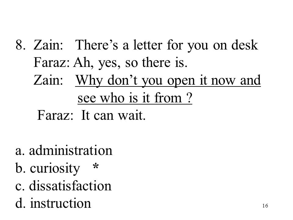 16 8. Zain: There's a letter for you on desk Faraz: Ah, yes, so there is.