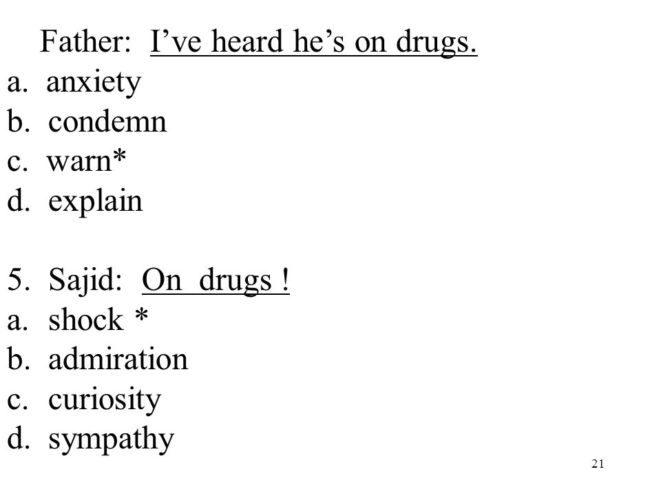 21 4. Father: I've heard he's on drugs. a. anxiety b.