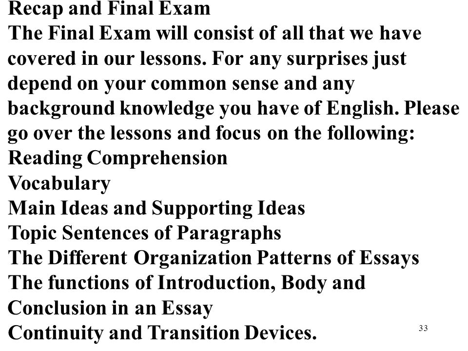 33 Recap and Final Exam The Final Exam will consist of all that we have covered in our lessons.
