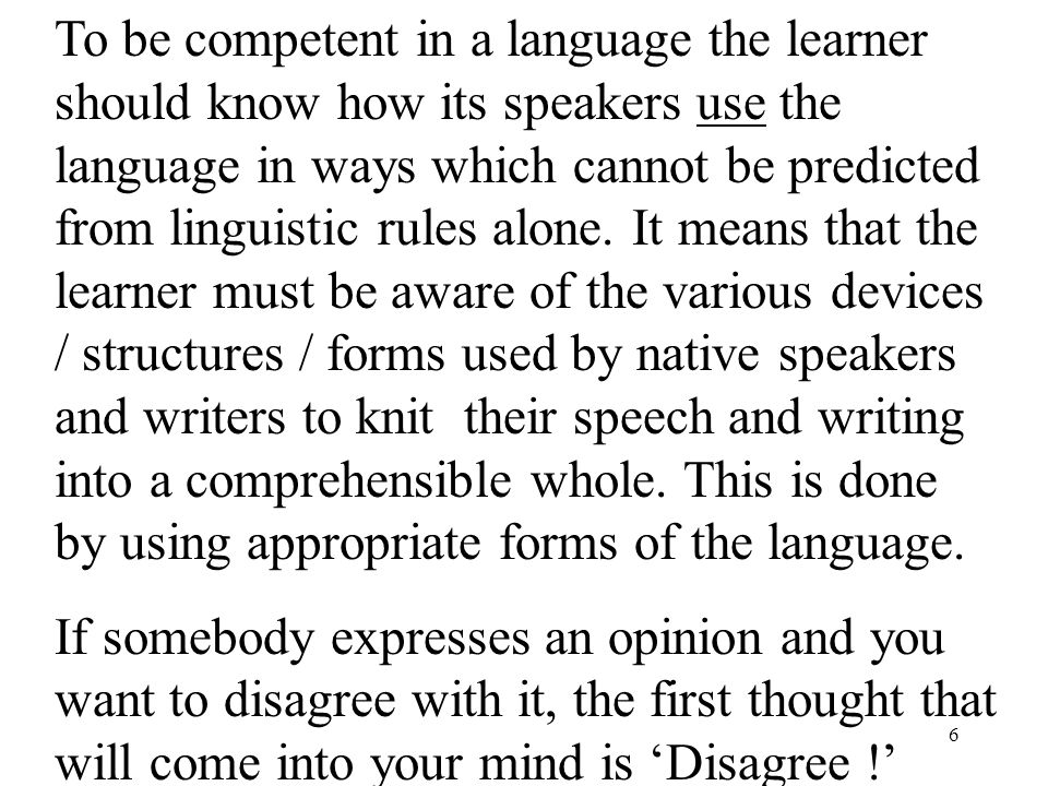 6 To be competent in a language the learner should know how its speakers use the language in ways which cannot be predicted from linguistic rules alone.